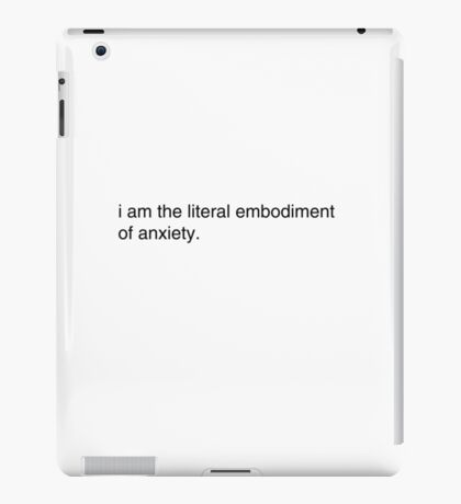 i am the literal embodiment of anxiety iPad Case/Skin