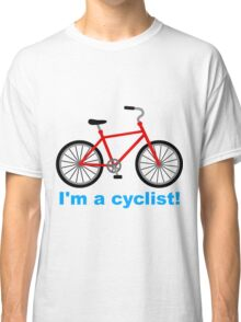 I am cyclist Classic T-Shirt