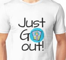 Just go out Unisex T-Shirt