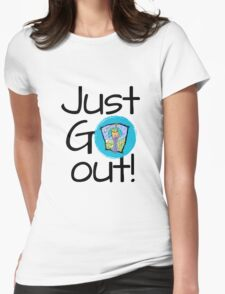 Just go out T-Shirt