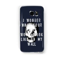 I Wonder What Your Skull Would Look Like On My Wall Samsung Galaxy Case/Skin