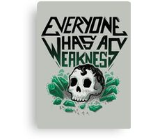 Everyone Has A Weakness Canvas Print