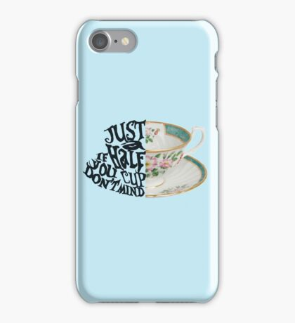 """Alice in Wonderland Quote """"Just a Half Cup, If you Don't Mind"""" iPhone Case/Skin"""