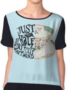 "Alice in Wonderland Quote ""Just a Half Cup, If you Don't Mind"" Chiffon Top"