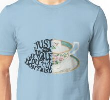 "Alice in Wonderland Quote ""Just a Half Cup, If you Don't Mind"" Unisex T-Shirt"