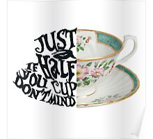 "Alice in Wonderland Quote ""Just a Half Cup, If you Don't Mind"" Poster"