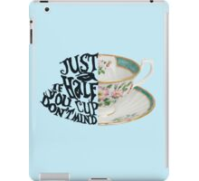 """Alice in Wonderland Quote """"Just a Half Cup, If you Don't Mind"""" iPad Case/Skin"""