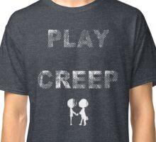 Play Creep! Classic T-Shirt