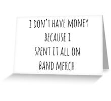Spent All My Money On Band Merch Greeting Card