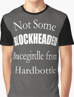 Not Some Blockheaded Bracegirdle Graphic T-Shirt