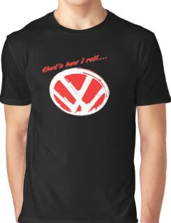 VW logo - that's how i roll...  Graphic T-Shirt