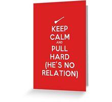 Keep Calm and Pull Hard Greeting Card