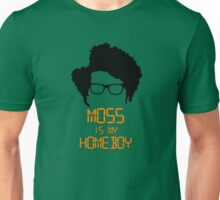 Moss is my Homeboy Unisex T-Shirt