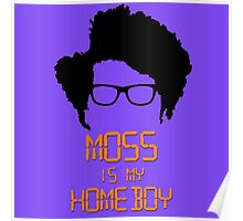 Moss is my Homeboy Poster