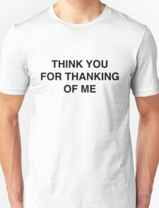 Think You For Thanking Of Me Unisex T-Shirt