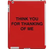 Think You For Thanking Of Me iPad Case/Skin