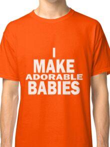 I make adorable babies Classic T-Shirt