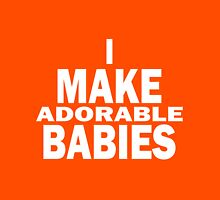 I make adorable babies Unisex T-Shirt