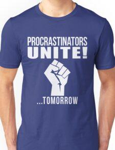 Procrastinators unite! Unisex T-Shirt