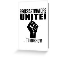 Procrastinators unite! Greeting Card