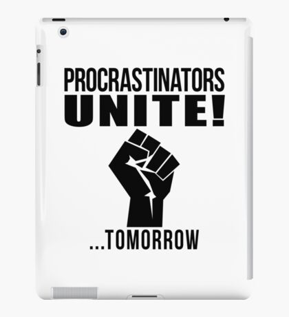 Procrastinators unite! iPad Case/Skin
