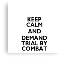 Keep Calm and Demand Trial by Combat Canvas Print