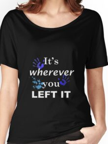 It's wherever you left it Women's Relaxed Fit T-Shirt