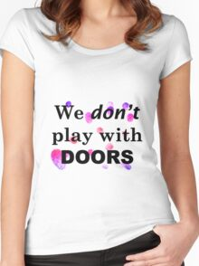 We don't play with doors Women's Fitted Scoop T-Shirt