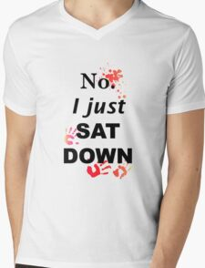 No. I just sat down Mens V-Neck T-Shirt