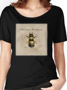 Where would we Bee without you? Women's Relaxed Fit T-Shirt