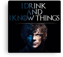 Tyrion wise words: I drink and I know things Canvas Print