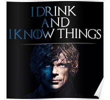 Tyrion wise words: I drink and I know things Poster