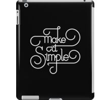 Make it Simple (White Print Edition) iPad Case/Skin