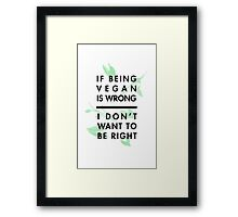 If being vegan is wrong, I don't want to be right Framed Print