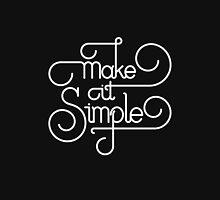 Make it Simple (White Print Edition) Unisex T-Shirt