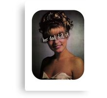 Her dad did it. Canvas Print