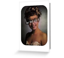 Her dad did it. Greeting Card
