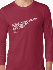 Some Swans marry Evil Queens. Get over it. Long Sleeve T-Shirt