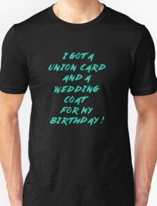 WEDDING COAT FOR YOUR BIRTHDAY Unisex T-Shirt