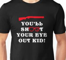 You'll Shoot Your Eye Out Kid Unisex T-Shirt