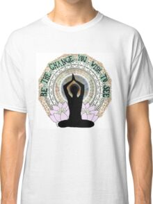Be the change you wish to see Classic T-Shirt