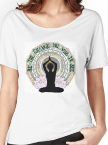 Be the change you wish to see Women's Relaxed Fit T-Shirt