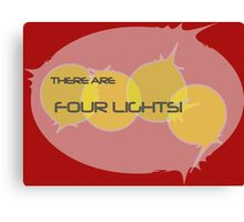 There... Are... Four... Lights! Canvas Print