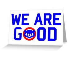 Chicago Cubs - We Are Good Bears Greeting Card