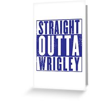 Chicago Cubs - Straight Outta Wrigley Greeting Card