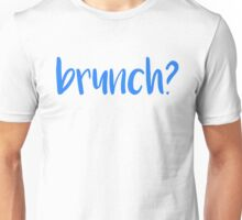 brunch? Unisex T-Shirt