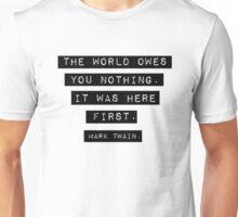 The world owes you nothing - Mark Twain Unisex T-Shirt