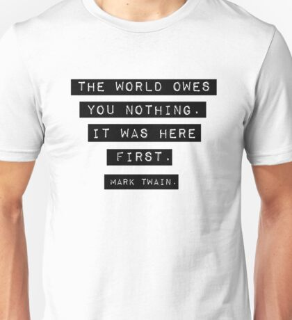 The world owes you nothing - Mark Twain Unisex T-Shirt