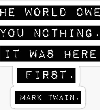 The world owes you nothing - Mark Twain Sticker