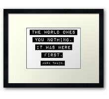 The world owes you nothing - Mark Twain Framed Print